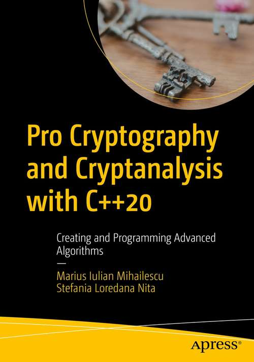Pro Cryptography and Cryptanalysis with C++20: Creating and Programming Advanced Algorithms