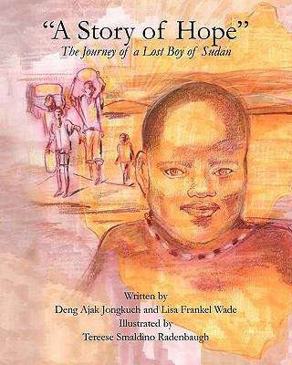 A Story Of Hope: The Journey Of A Lost Boy Of Sudan