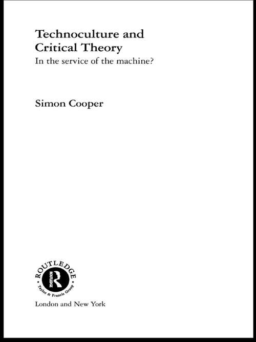Technoculture and Critical Theory: In the Service of the Machine? (Routledge Studies in Science, Technology and Society #5)
