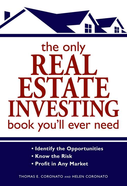 The Only Real Estate Investing Book You'll Ever Need: Identify the Opportunities  Know the Risk  Profit in Any Market