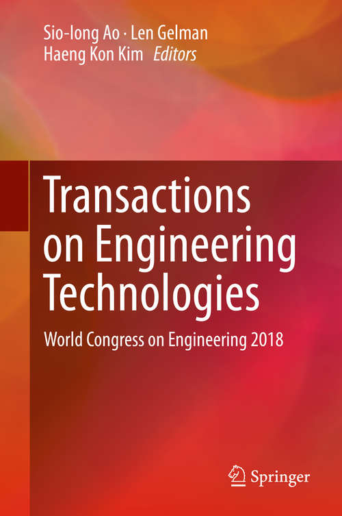 Transactions on Engineering Technologies: World Congress on Engineering 2018 (Lecture Notes In Electrical Engineering Ser. #275)