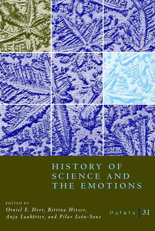 Osiris, Volume 31: History of Science and the Emotions (Osiris #31)