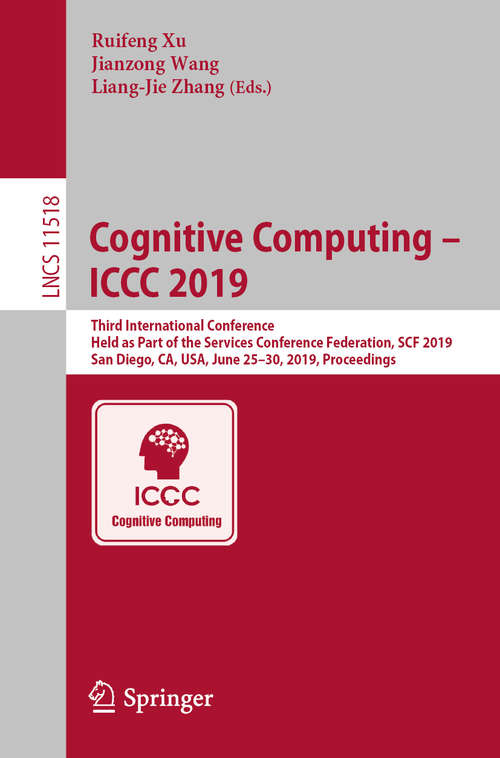 Cognitive Computing – ICCC 2019: Third International Conference, Held as Part of the Services Conference Federation, SCF 2019, San Diego, CA, USA, June 25–30, 2019, Proceedings (Lecture Notes in Computer Science #11518)
