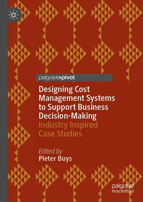 Designing Cost Management Systems to Support Business Decision-Making: Industry Inspired Case Studies