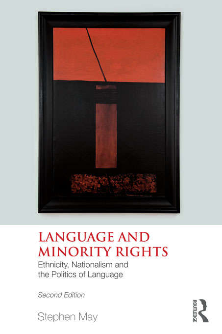 Language and Minority Rights: Ethnicity, Nationalism and the Politics of Language (Language In Social Life Ser.)