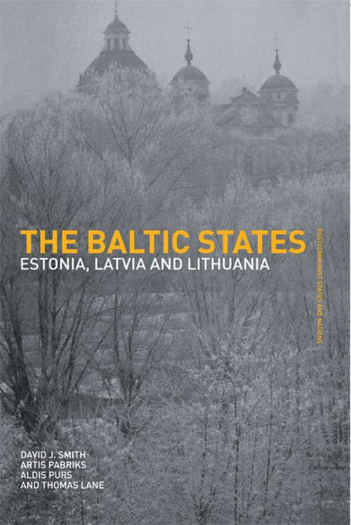 The Baltic States: Estonia, Latvia and Lithuania (Postcommunist States and Nations #3)
