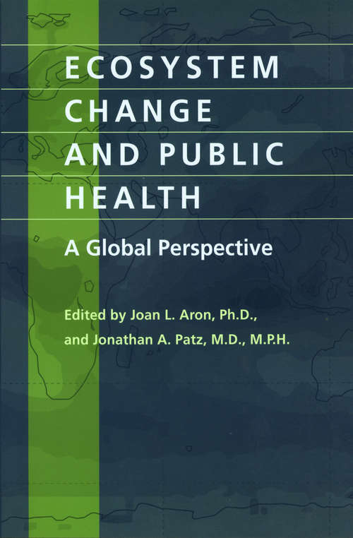Ecosystem Change and Public Health: A Global Perspective