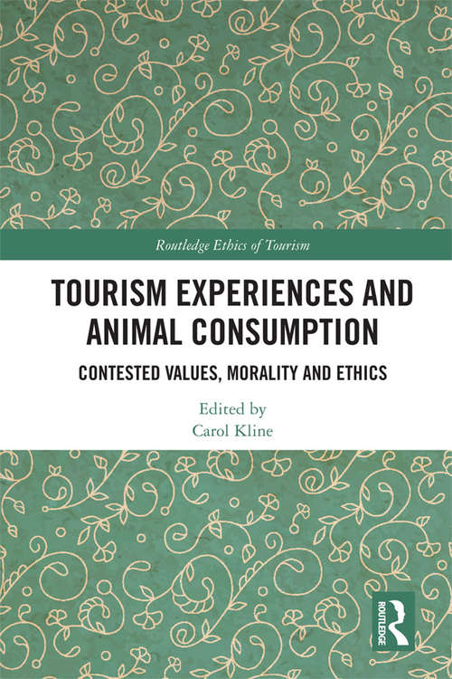 Tourism Experiences and Animal Consumption: Contested Values, Morality and Ethics (Routledge Research in the Ethics of Tourism Series)