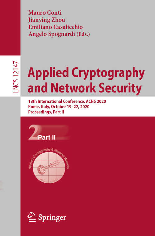 Applied Cryptography and Network Security: 18th International Conference, ACNS 2020, Rome, Italy, October 19–22, 2020, Proceedings, Part II (Lecture Notes in Computer Science #12147)