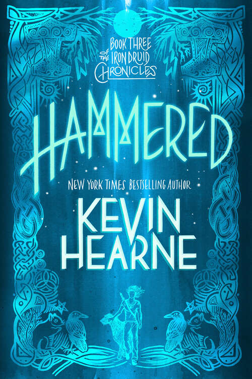 Hammered: The Iron Druid Chronicles, Book Three (The Iron Druid Chronicles #3)