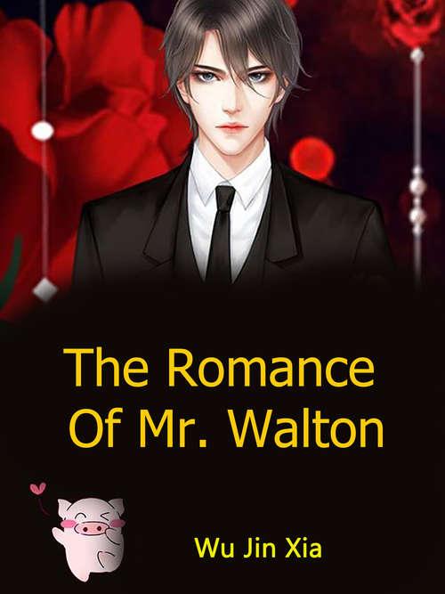 The Romance Of Mr. Walton: Volume 1 (Volume 1 #1)