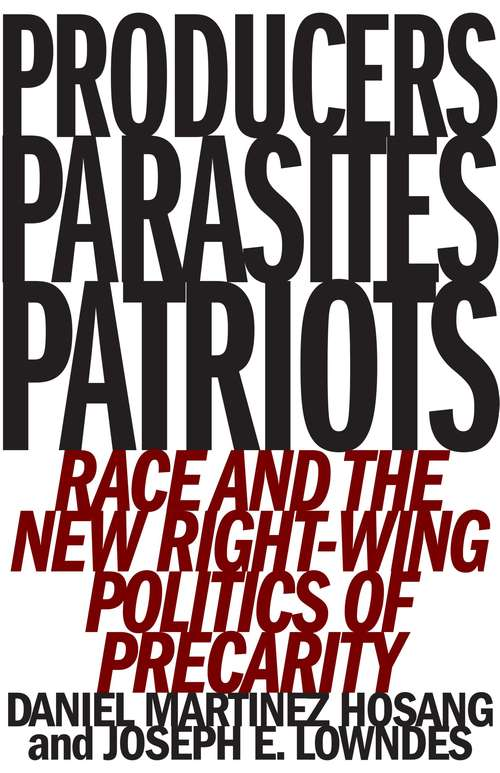 Producers, Parasites, Patriots: Race and the New Right-Wing Politics of Precarity