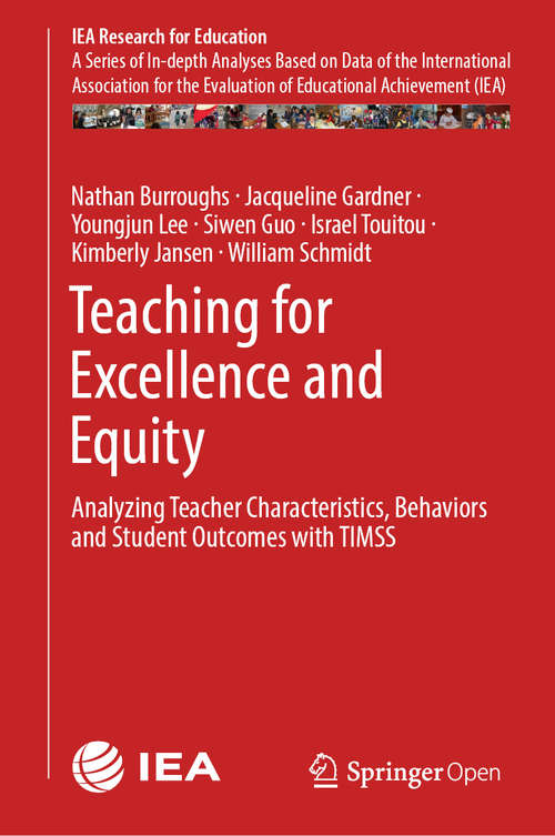 Teaching for Excellence and Equity: Analyzing Teacher Characteristics, Behaviors and Student Outcomes with TIMSS (IEA Research for Education #6)