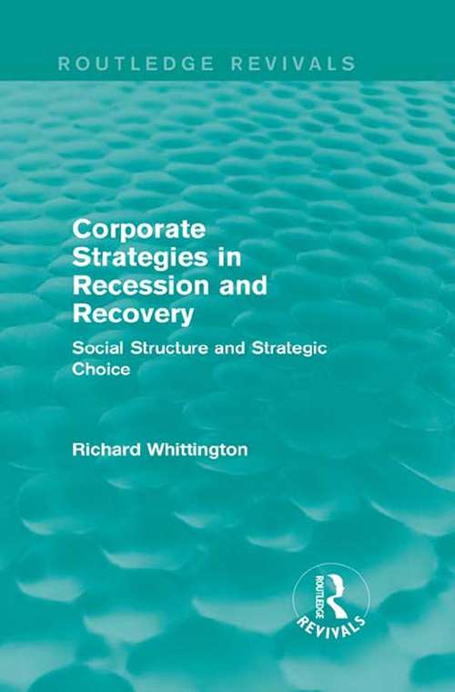 Corporate Strategies in Recession and Recovery: Social Structure and Strategic Choice (Routledge Revivals)