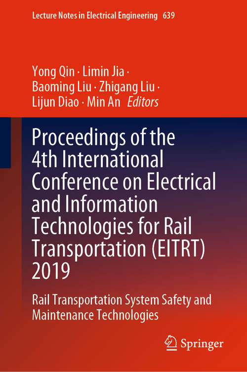 Proceedings of the 4th International Conference on Electrical and Information Technologies for Rail Transportation: Rail Transportation System Safety and Maintenance Technologies (Lecture Notes in Electrical Engineering #639)