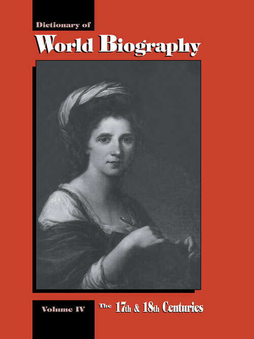The 17th and 18th Centuries: Dictionary of World Biography, Volume 4 (Dictionary Of World Biography Ser.)