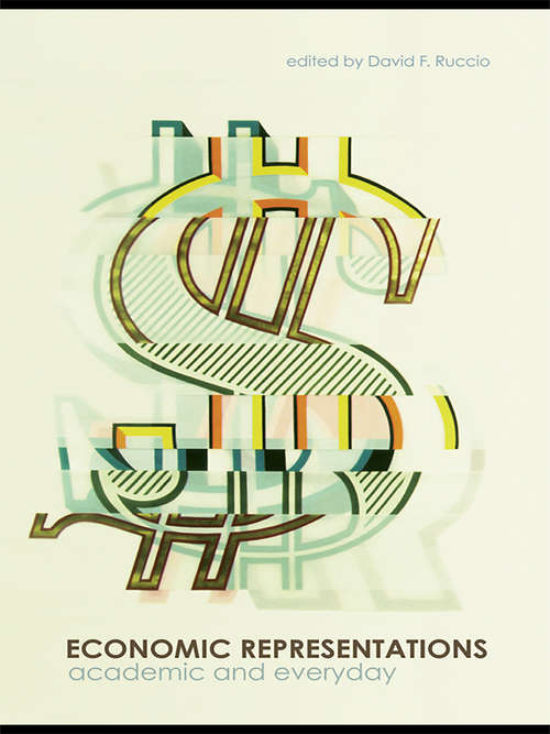 Economic Representations: Academic and Everyday (Routledge Frontiers Of Political Economy Ser.)