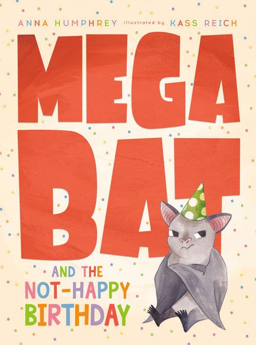 Megabat and the Not-Happy Birthday (Megabat #4)