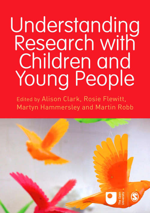 Understanding Research with Children and Young People (Published in association with The Open University)