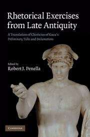 Rhetorical Exercises From Late Antiquity: A Translation of Choricius of Gaza's Preliminary Talks and Declamations