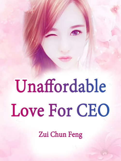 Unaffordable Love For CEO: Volume 3 (Volume 3 #3)