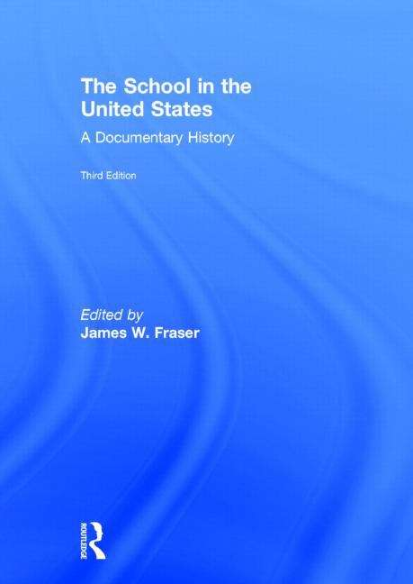 The School In The United States: A Documentary History (Third Edition)