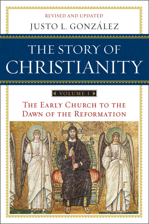 The Story of Christianity, Volume I: The Early Church to the Dawn of the Reformation (The Story of Christianity #1)