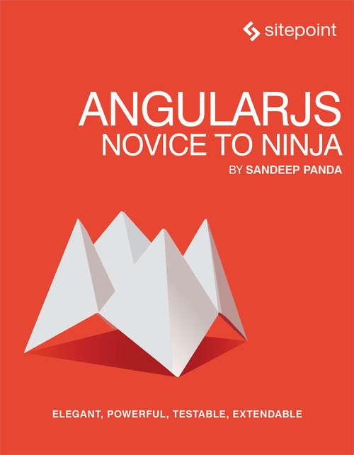 AngularJS: Elegant, Powerful, Testable, Extendable
