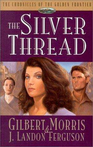 The Silver Thread (Chronicles of the Golden Frontier #4)