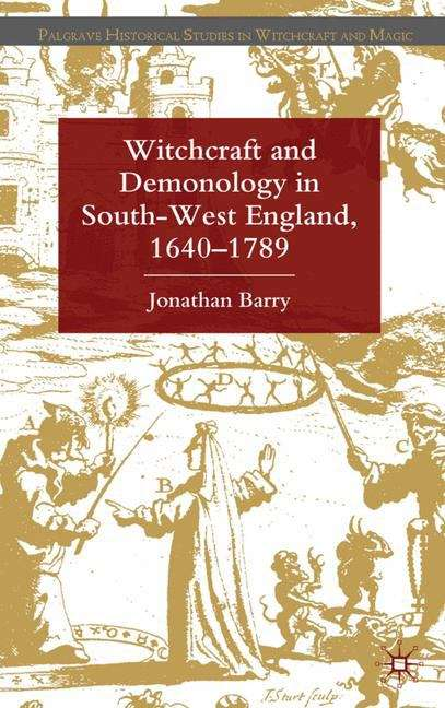 Witchcraft and Demonology in South-West England, 1640–1789