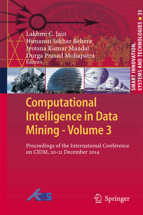 Computational Intelligence in Data Mining - Volume 3: Proceedings of the International Conference on CIDM, 20-21 December 2014 (Smart Innovation, Systems and Technologies #33)
