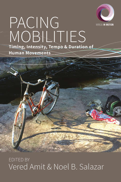 Pacing Mobilities: Timing, Intensity, Tempo and Duration of Human Movements (Worlds in Motion #8)