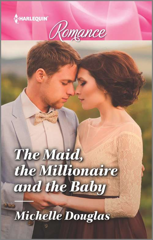 The Maid, the Millionaire and the Baby: The Millionaire And The Maid Expecting The Earl's Baby Best Man For The Bridesmaid It Started At A Wedding...