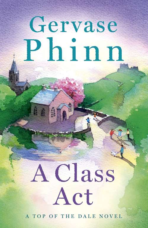 A Class Act: Book 3 in the delightful new Top of the Dale series by bestselling author Gervase Phinn (Top of the Dale)