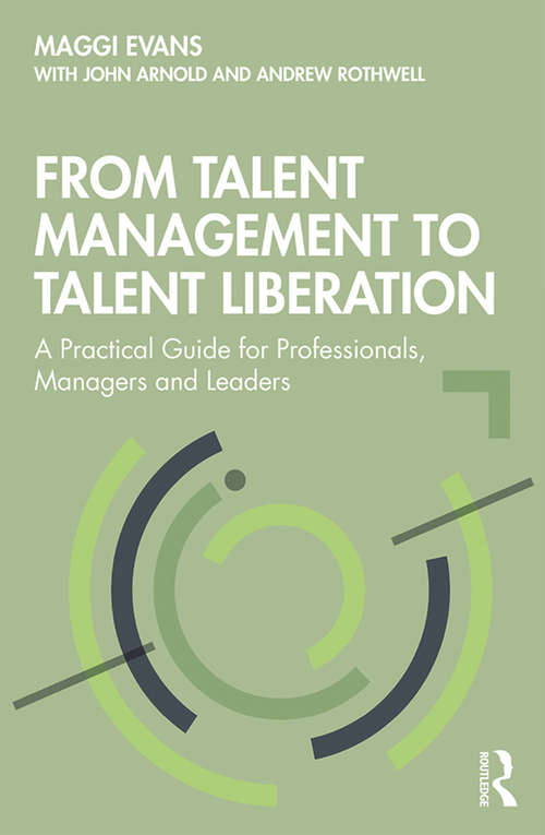 From Talent Management to Talent Liberation: A Practical Guide for Professionals, Managers and Leaders