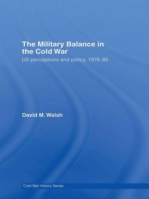 The Military Balance in the Cold War: US Perceptions and Policy, 1976-85