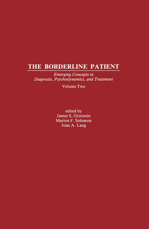 The Borderline Patient: Emerging Concepts in Diagnosis, Psychodynamics, and Treatment (Psychoanalytic Inquiry Book Series #Vols. 6 & 7)