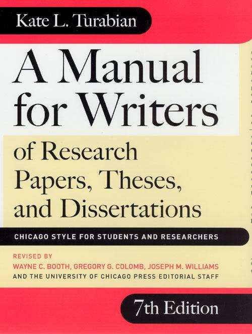 A Manual for Writers of Research Papers, Theses, and Dissertations: Chicago Style for Students and Researchers (7th edition)