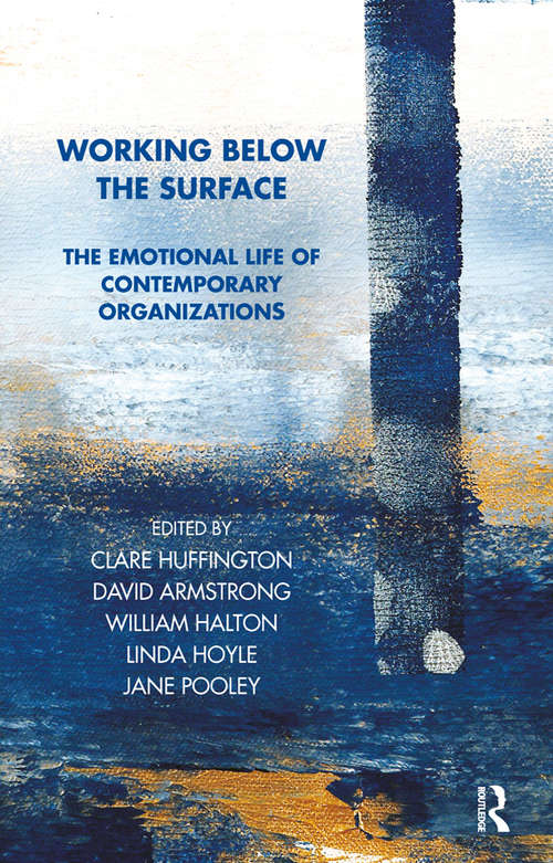 Working Below the Surface: The Emotional Life of Contemporary Organizations (Tavistock Clinic Series)