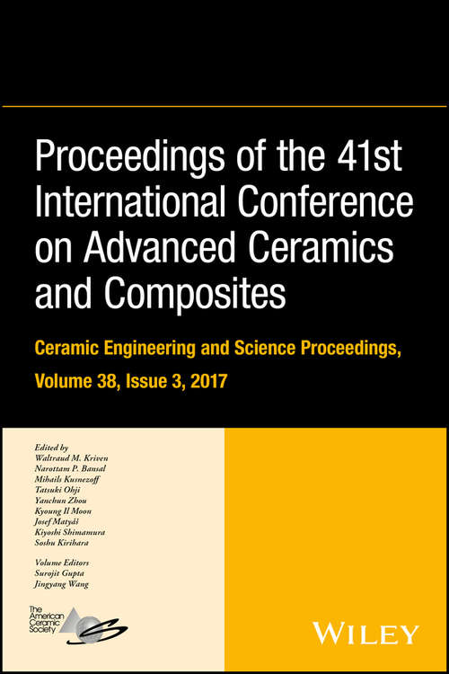 Proceedings of the 41st International Conference on Advanced Ceramics and Composites (Ceramic Engineering and Science Proceedings #Vol. 38, Issue 3)