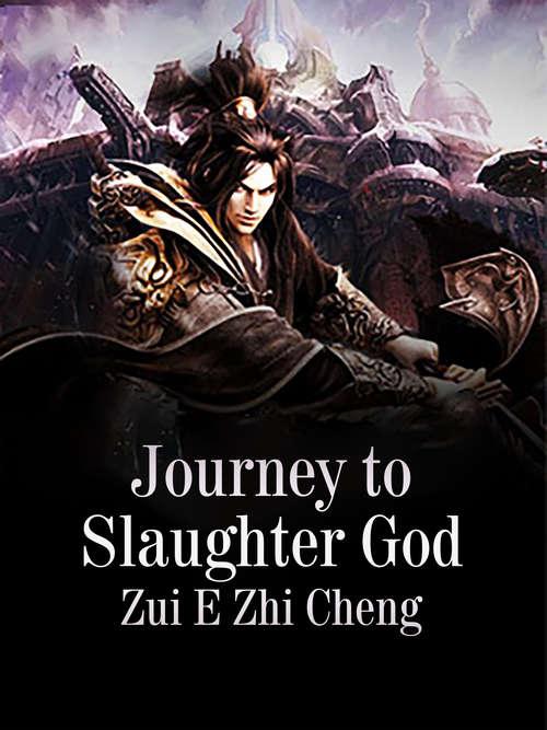 Journey to Slaughter God: Volume 1 (Volume 1 #1)