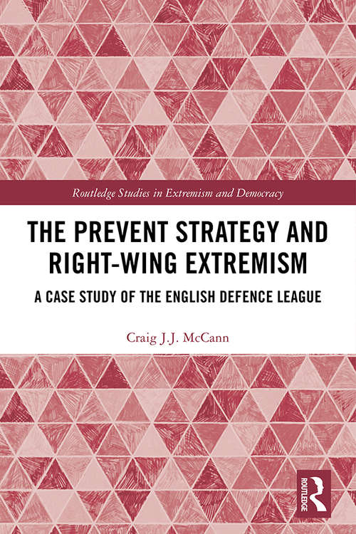 The Prevent Strategy and Right-wing Extremism: A Case Study of the English Defence League (Extremism and Democracy)