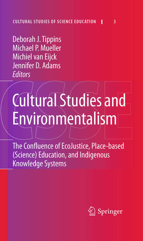 Cultural Studies and Environmentalism: The Confluence of EcoJustice, Place-based (Science) Education, and Indigenous Knowledge Systems (Cultural Studies of Science Education #3)