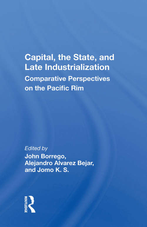 Capital, The State, And Late Industrialization: Comparative Perspectives On The Pacific Rim