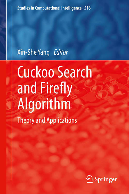 Cuckoo Search and Firefly Algorithm: Theory and Applications (Studies in Computational Intelligence #516)