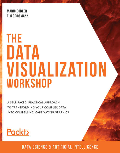 The Data Visualization Workshop: A self-paced, practical approach to transforming your complex data into compelling, captivating graphics