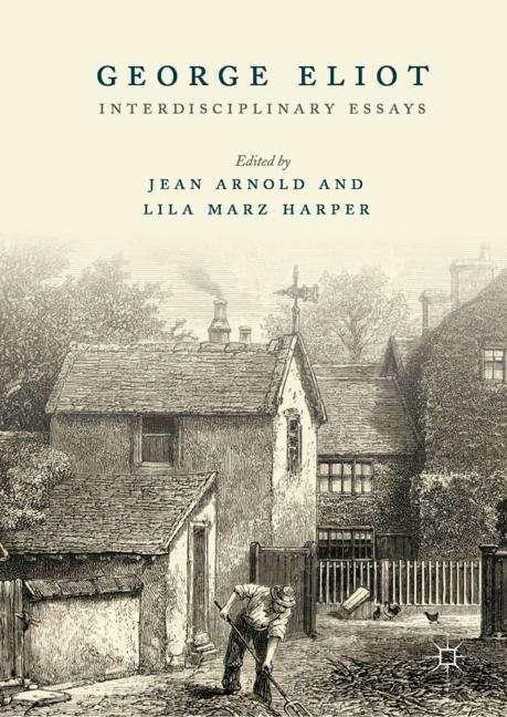 George Eliot: Interdisciplinary Essays