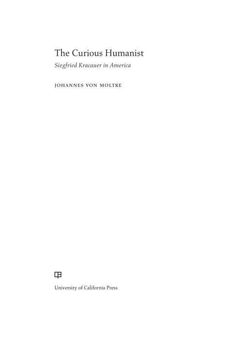 The Curious Humanist: Siegfried Kracauer in America