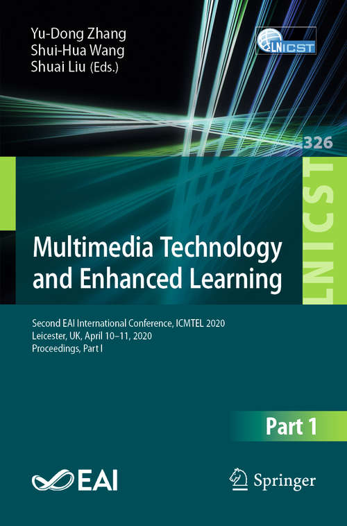 Multimedia Technology and Enhanced Learning: Second EAI International Conference, ICMTEL 2020, Leicester, UK, April 10-11, 2020, Proceedings, Part I (Lecture Notes of the Institute for Computer Sciences, Social Informatics and Telecommunications Engineering #326)