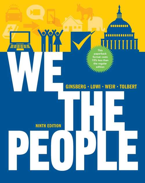 We the People: An Introduction to American Politics, Ninth Edition